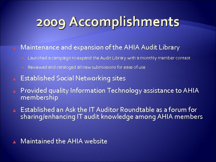 2009 Accomplishments ▲ Maintenance and expansion of the AHIA Audit Library Launched a campaign