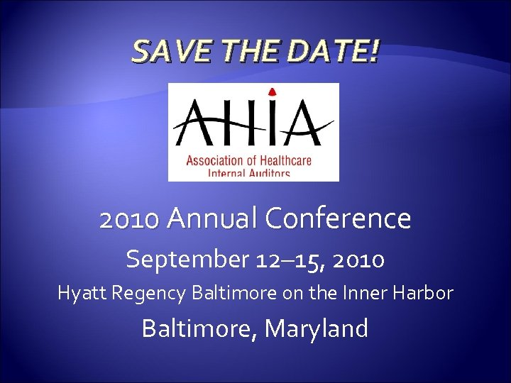 SAVE THE DATE! 2010 Annual Conference September 12– 15, 2010 Hyatt Regency Baltimore on