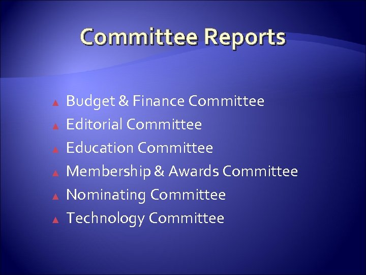 Committee Reports ▲ ▲ ▲ Budget & Finance Committee Editorial Committee Education Committee Membership