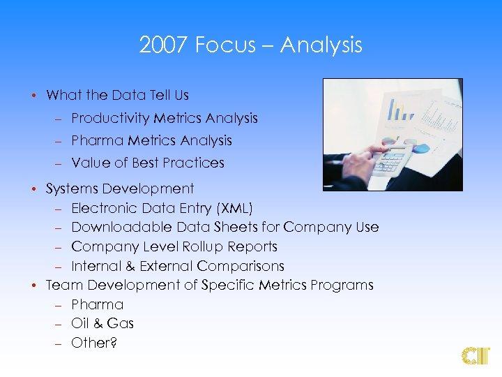 2007 Focus – Analysis • What the Data Tell Us – Productivity Metrics Analysis