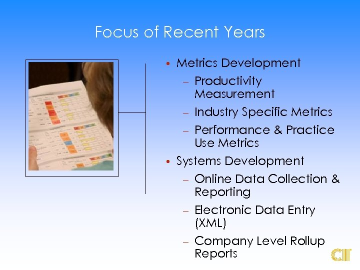 Focus of Recent Years • Metrics Development – Productivity Measurement – Industry Specific Metrics