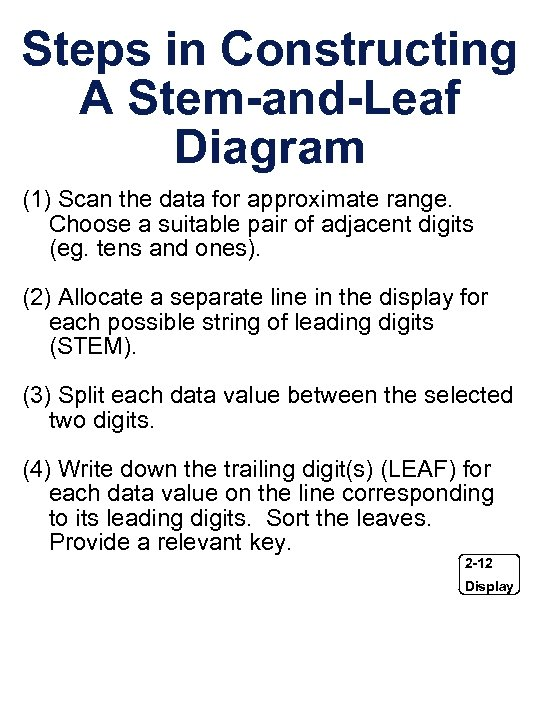 Steps in Constructing A Stem-and-Leaf Diagram (1) Scan the data for approximate range. Choose