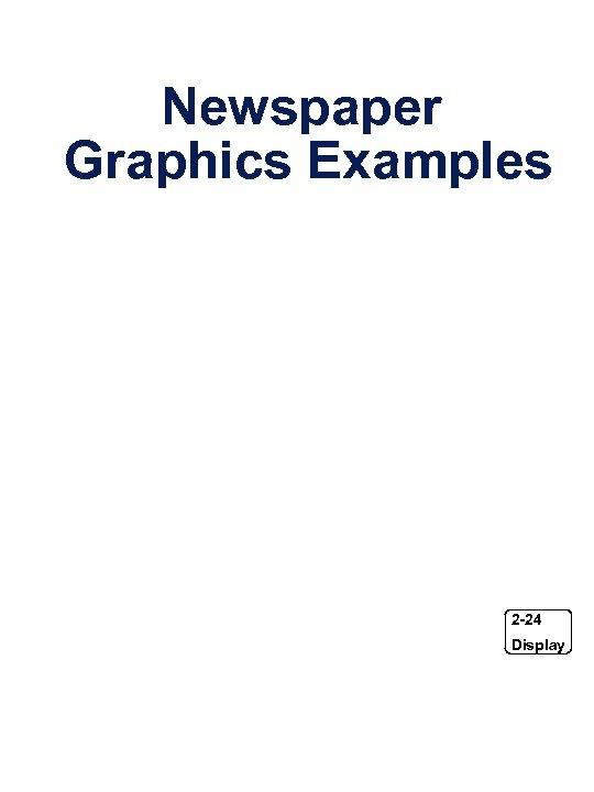 Newspaper Graphics Examples 2 -24 Display