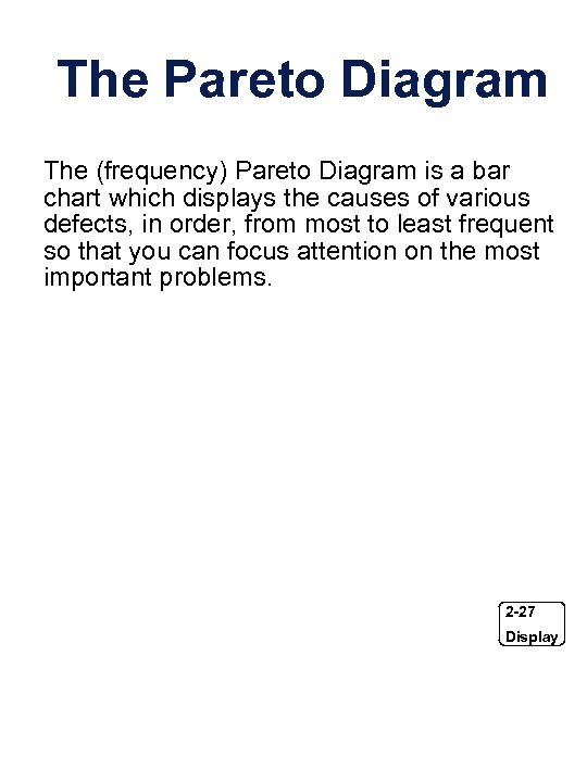 The Pareto Diagram The (frequency) Pareto Diagram is a bar chart which displays the