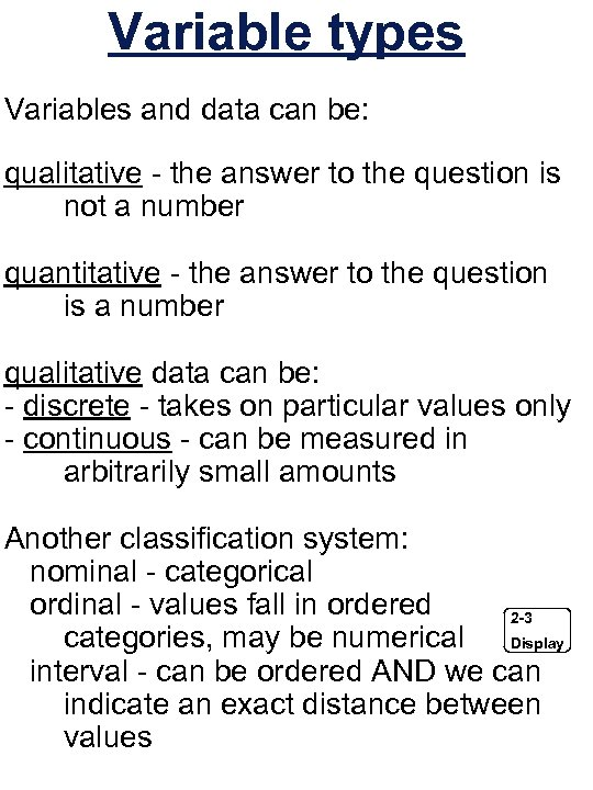 Variable types Variables and data can be: qualitative - the answer to the question