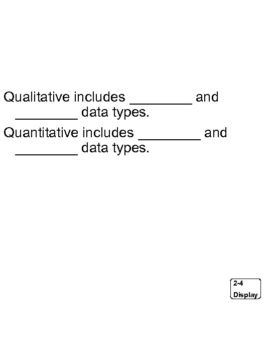 Qualitative includes ____ and ____ data types. Quantitative includes ____ and ____ data types.