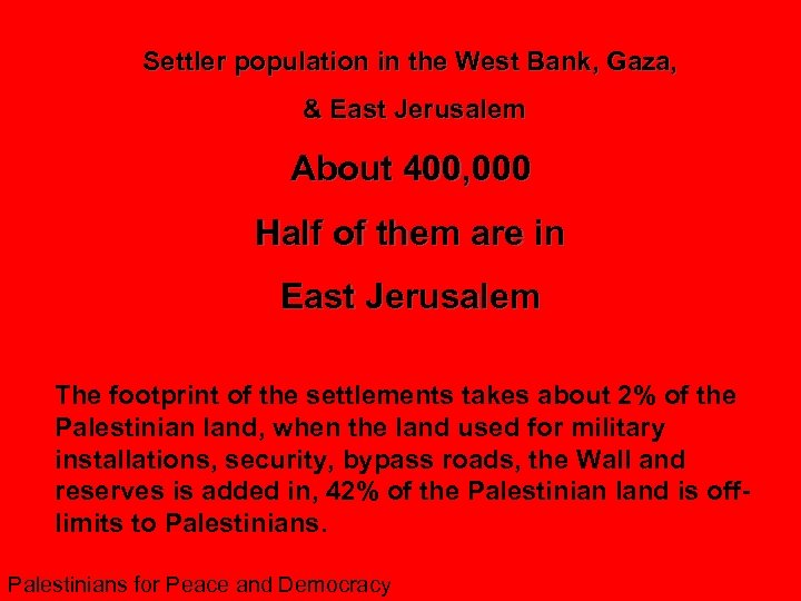 Settler population in the West Bank, Gaza, & East Jerusalem About 400, 000 Half