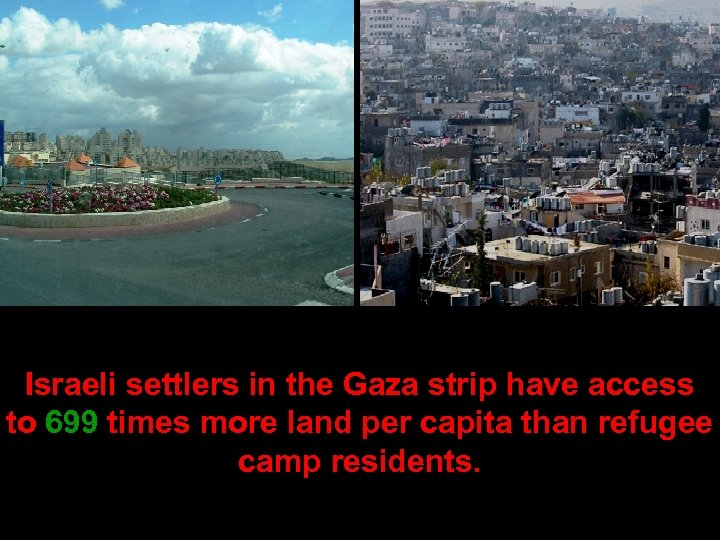 Israeli settlers in the Gaza strip have access to 699 times more land per