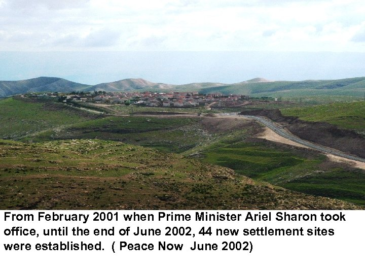 From February 2001 when Prime Minister Ariel Sharon took office, until the end of