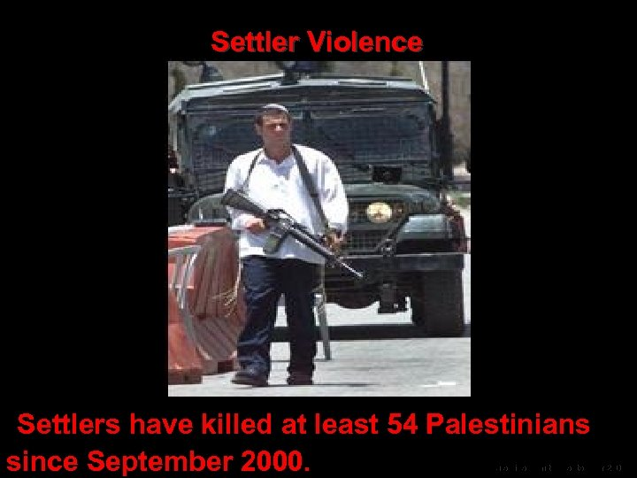Settler Violence Settlers have killed at least 54 Palestinians since September 2000. Palestine Monitor