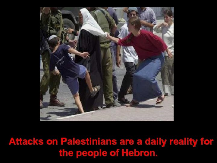 Attacks on Palestinians are a daily reality for the people of Hebron.