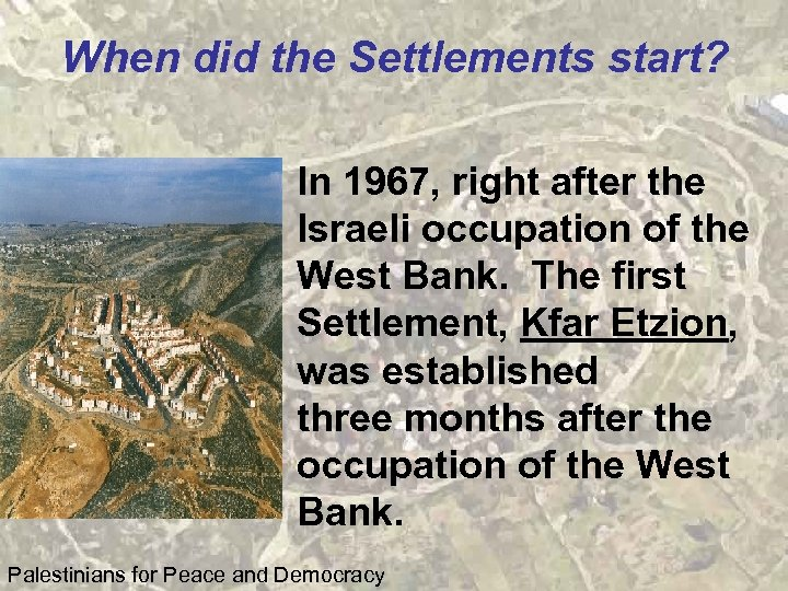When did the Settlements start? In 1967, right after the Israeli occupation of the
