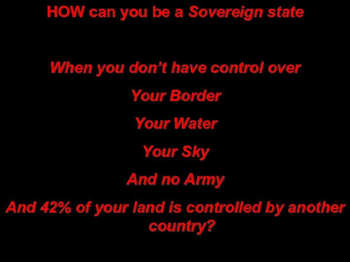 HOW can you be a Sovereign state When you don't have control over Your