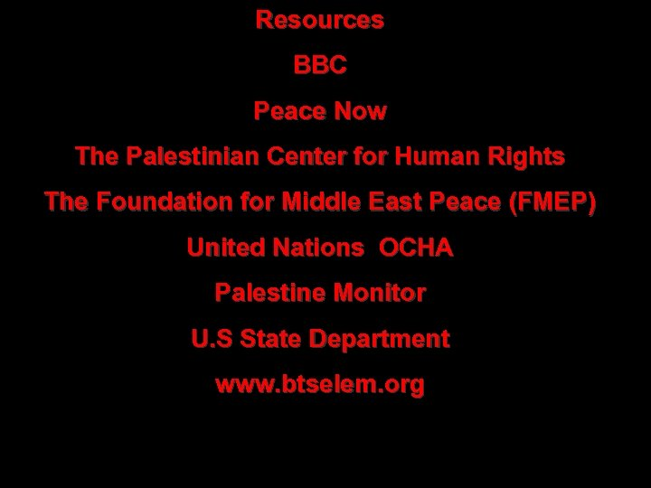 Resources BBC Peace Now The Palestinian Center for Human Rights The Foundation for Middle