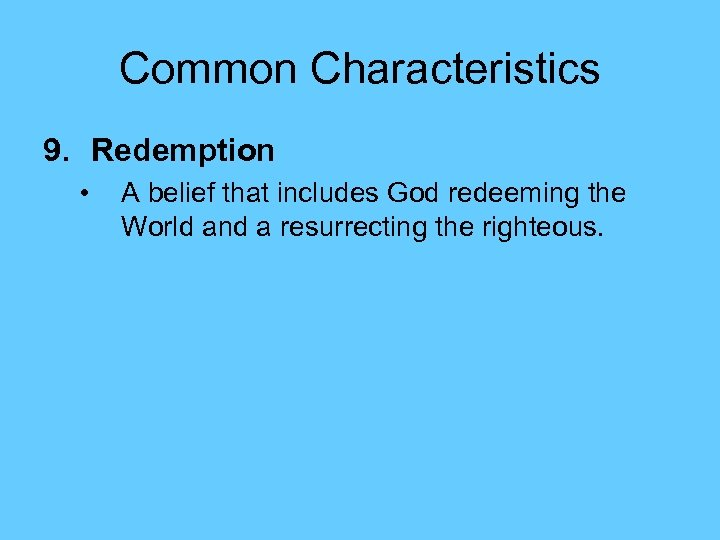 Common Characteristics 9. Redemption • A belief that includes God redeeming the World and