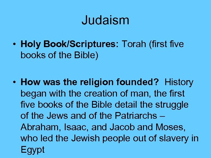 Judaism • Holy Book/Scriptures: Torah (first five books of the Bible) • How was