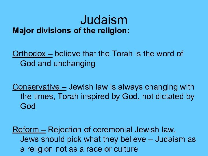 Judaism Major divisions of the religion: Orthodox – believe that the Torah is the