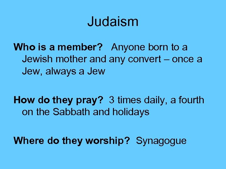 Judaism Who is a member? Anyone born to a Jewish mother and any convert