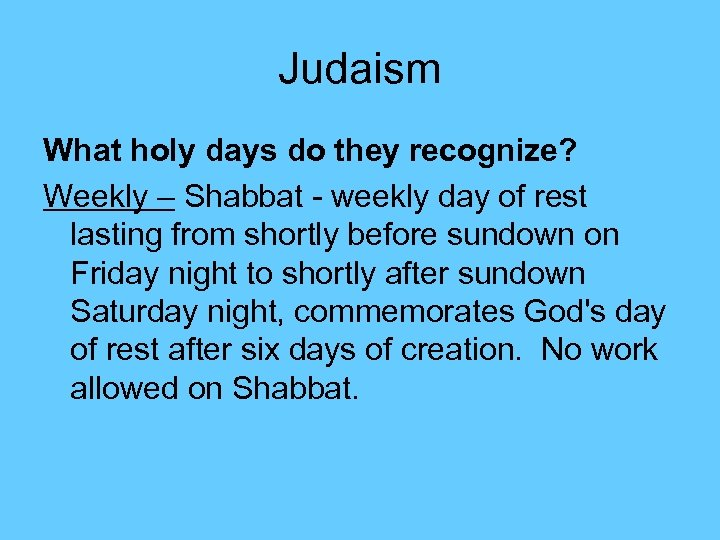 Judaism What holy days do they recognize? Weekly – Shabbat - weekly day of