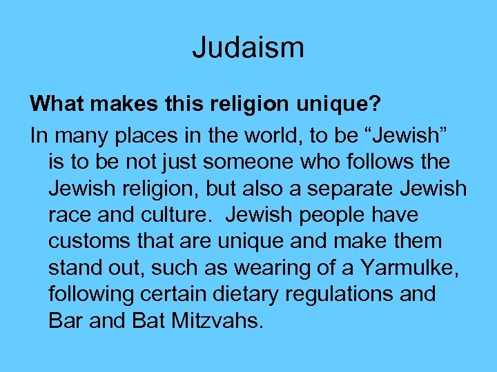 Judaism What makes this religion unique? In many places in the world, to be