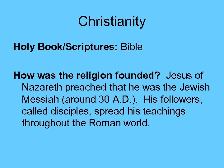 Christianity Holy Book/Scriptures: Bible How was the religion founded? Jesus of Nazareth preached that