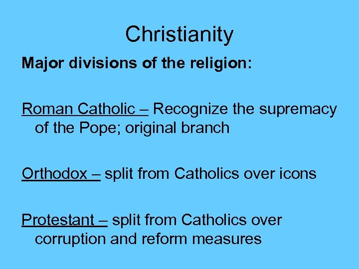 Christianity Major divisions of the religion: Roman Catholic – Recognize the supremacy of the