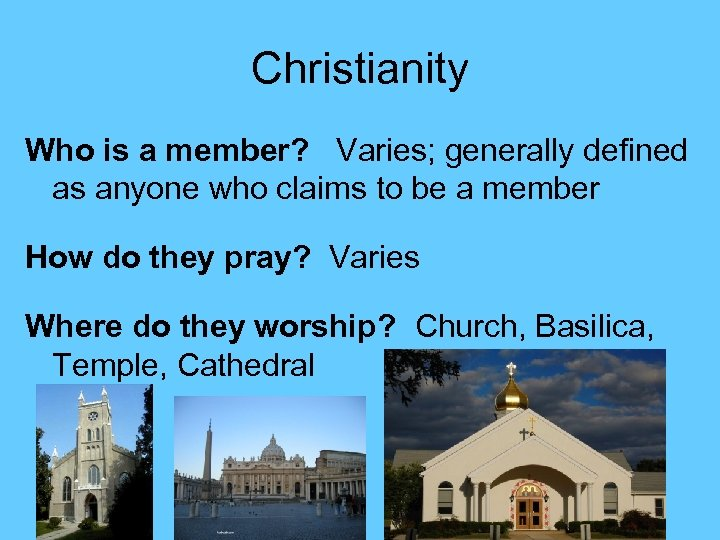Christianity Who is a member? Varies; generally defined as anyone who claims to be