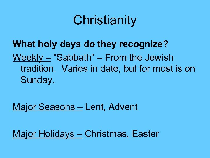 "Christianity What holy days do they recognize? Weekly – ""Sabbath"" – From the Jewish"