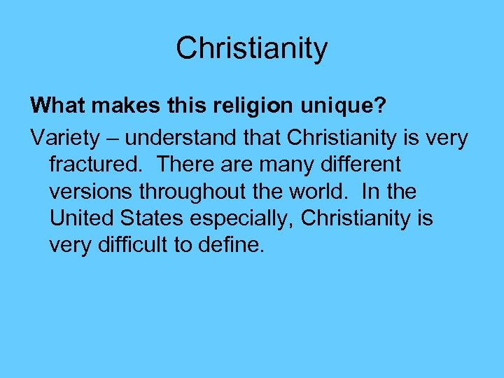 Christianity What makes this religion unique? Variety – understand that Christianity is very fractured.