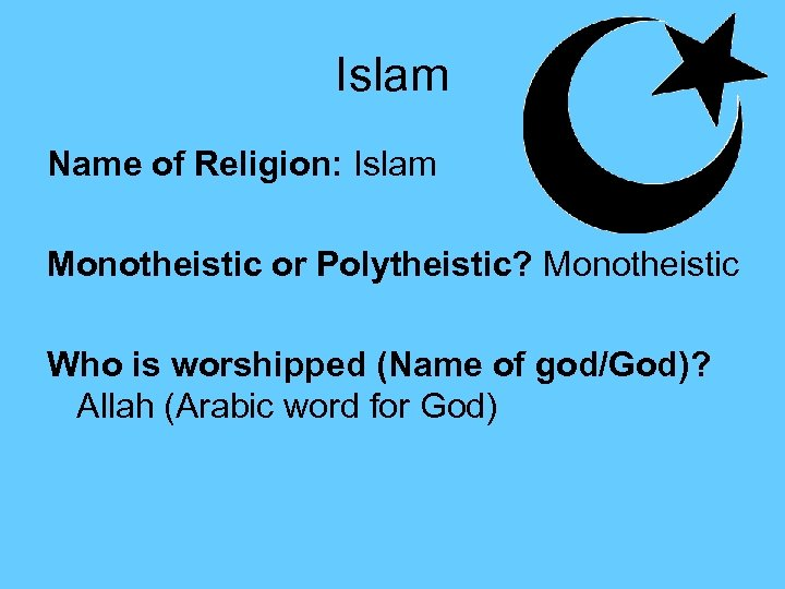 Islam Name of Religion: Islam Monotheistic or Polytheistic? Monotheistic Who is worshipped (Name of