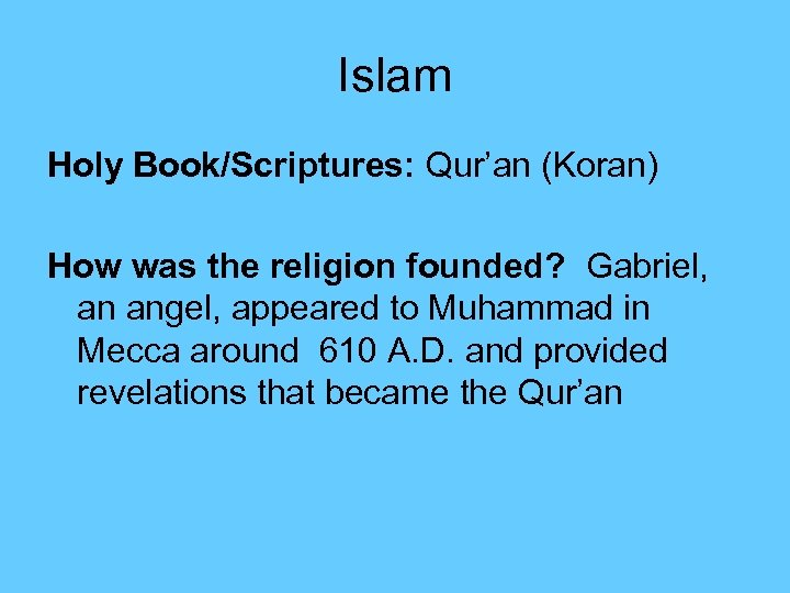 Islam Holy Book/Scriptures: Qur'an (Koran) How was the religion founded? Gabriel, an angel, appeared