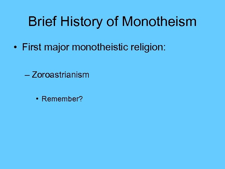 Brief History of Monotheism • First major monotheistic religion: – Zoroastrianism • Remember?