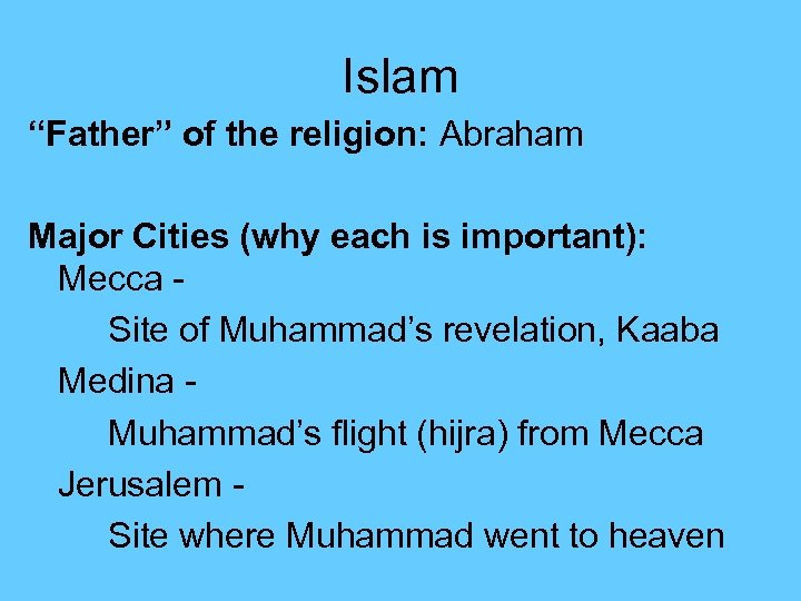 "Islam ""Father"" of the religion: Abraham Major Cities (why each is important): Mecca Site"