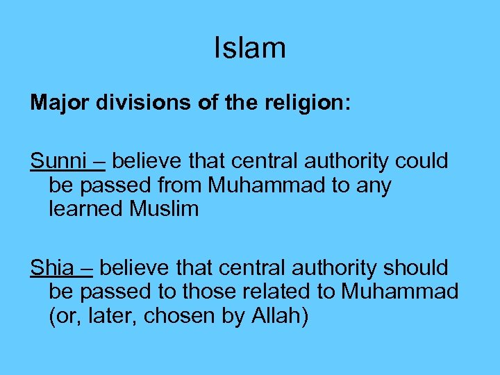 Islam Major divisions of the religion: Sunni – believe that central authority could be