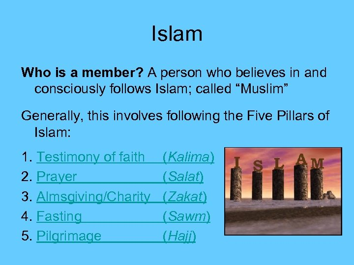 Islam Who is a member? A person who believes in and consciously follows Islam;