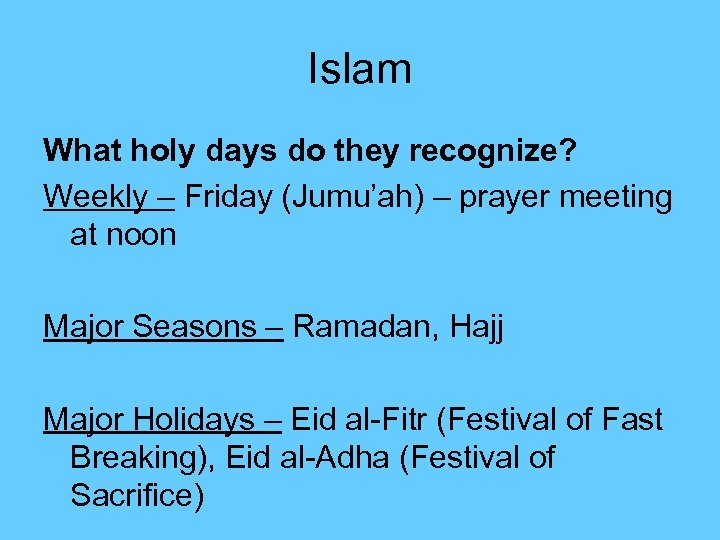 Islam What holy days do they recognize? Weekly – Friday (Jumu'ah) – prayer meeting
