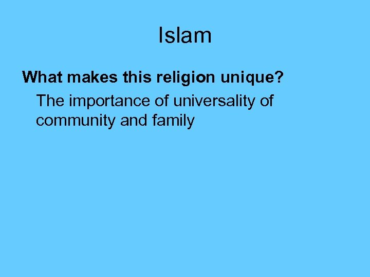 Islam What makes this religion unique? The importance of universality of community and family