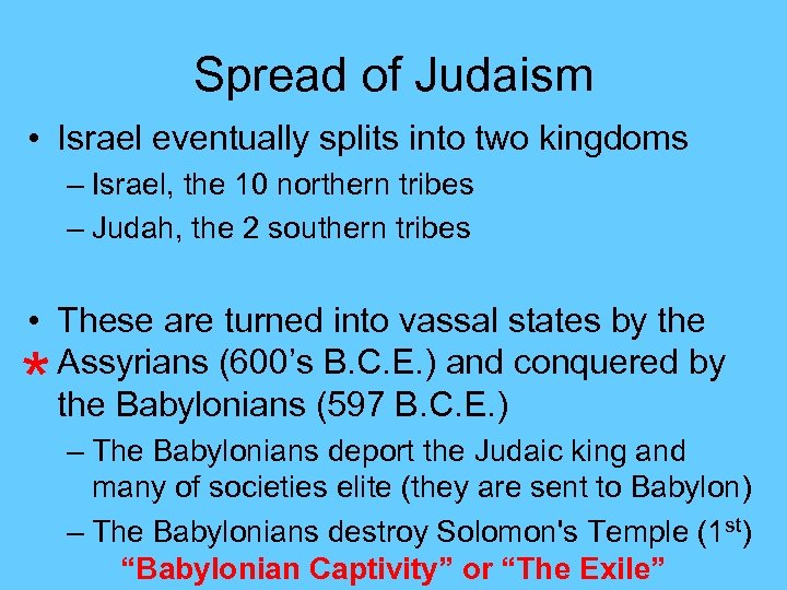 Spread of Judaism • Israel eventually splits into two kingdoms – Israel, the 10