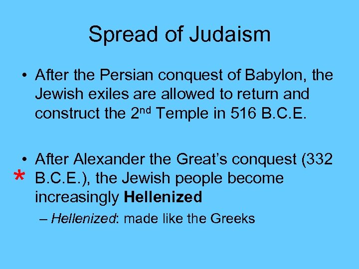 Spread of Judaism • After the Persian conquest of Babylon, the Jewish exiles are