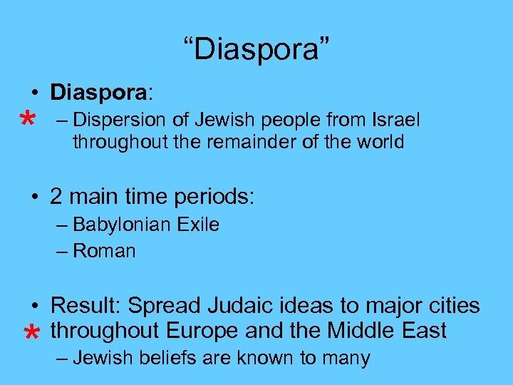 """Diaspora"" • Diaspora: * – Dispersion of Jewish people from Israel throughout the remainder"
