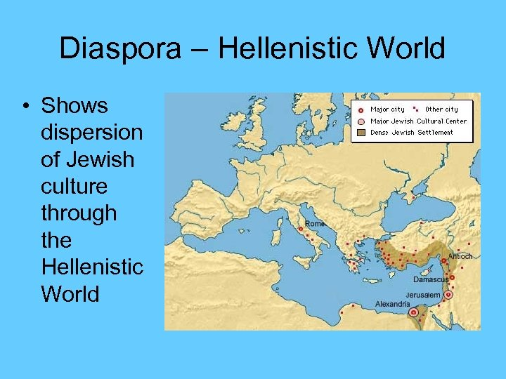 Diaspora – Hellenistic World • Shows dispersion of Jewish culture through the Hellenistic World