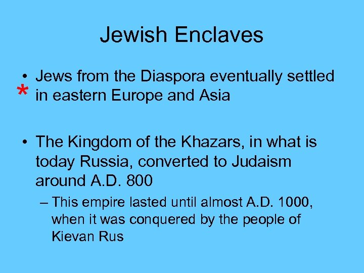 Jewish Enclaves • Jews from the Diaspora eventually settled in eastern Europe and Asia