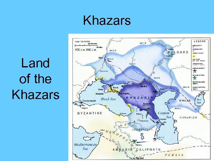 Khazars Land of the Khazars