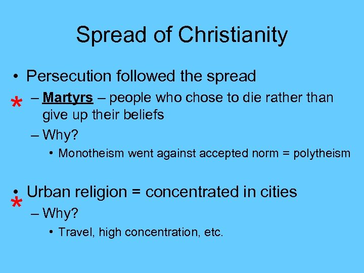 Spread of Christianity • Persecution followed the spread * – Martyrs – people who