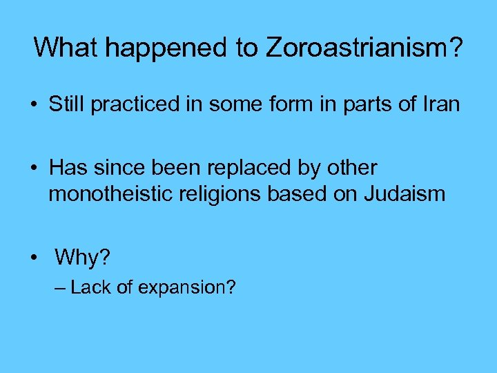 What happened to Zoroastrianism? • Still practiced in some form in parts of Iran