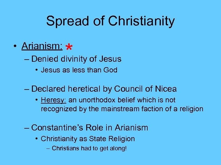 Spread of Christianity • Arianism: * – Denied divinity of Jesus • Jesus as