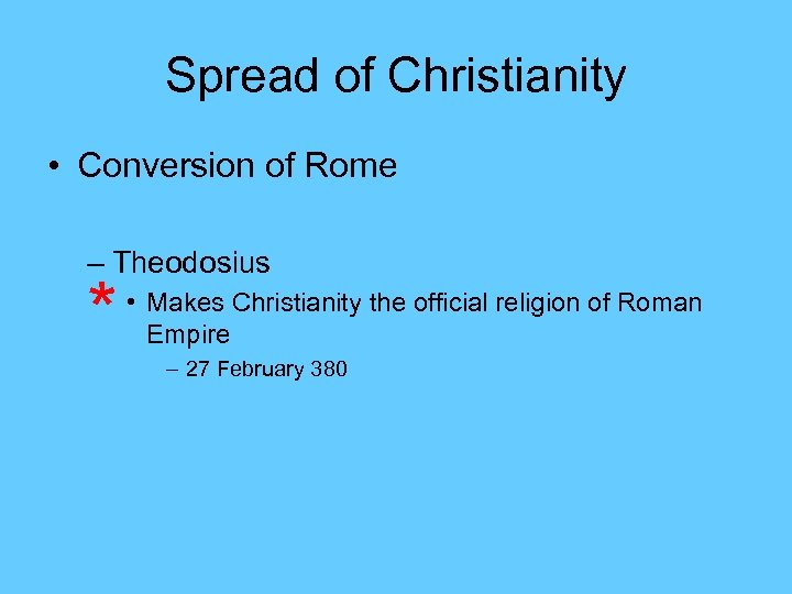 Spread of Christianity • Conversion of Rome – Theodosius * • Makes Christianity the