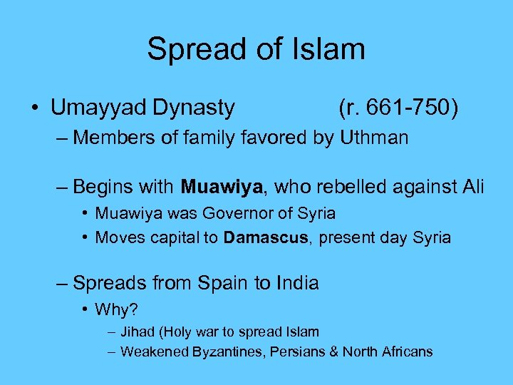 Spread of Islam • Umayyad Dynasty (r. 661 -750) – Members of family favored
