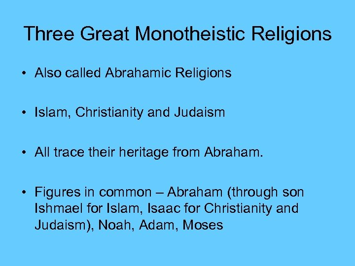 Three Great Monotheistic Religions • Also called Abrahamic Religions • Islam, Christianity and Judaism