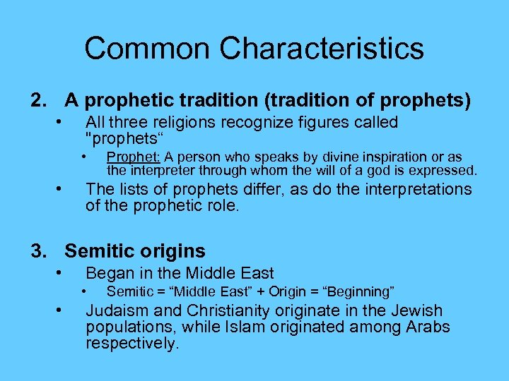 Common Characteristics 2. A prophetic tradition (tradition of prophets) • All three religions recognize